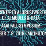 Co-Chair: Human Centered AI: Trustworthiness of AI Models and Data, AAAI 2019 Fall Symposium Series in Arlington, VA, USA, November 7–9, 2019